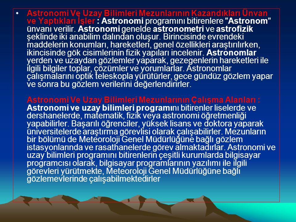 •Astronomi Ve Uzay Bilimleri Mezunlarının Kazandıkları Ünvan ve Yaptıkları İşler : Astronomi programını bitirenlere Astronom ünvanı verilir.
