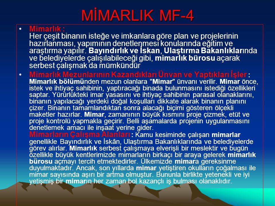 MİMARLIK MF-4 •Mimarlık : Her çeşit binanın isteğe ve imkanlara göre plan ve projelerinin hazırlanması, yapımının denetlenmesi konularında eğitim ve araştırma yapılır.