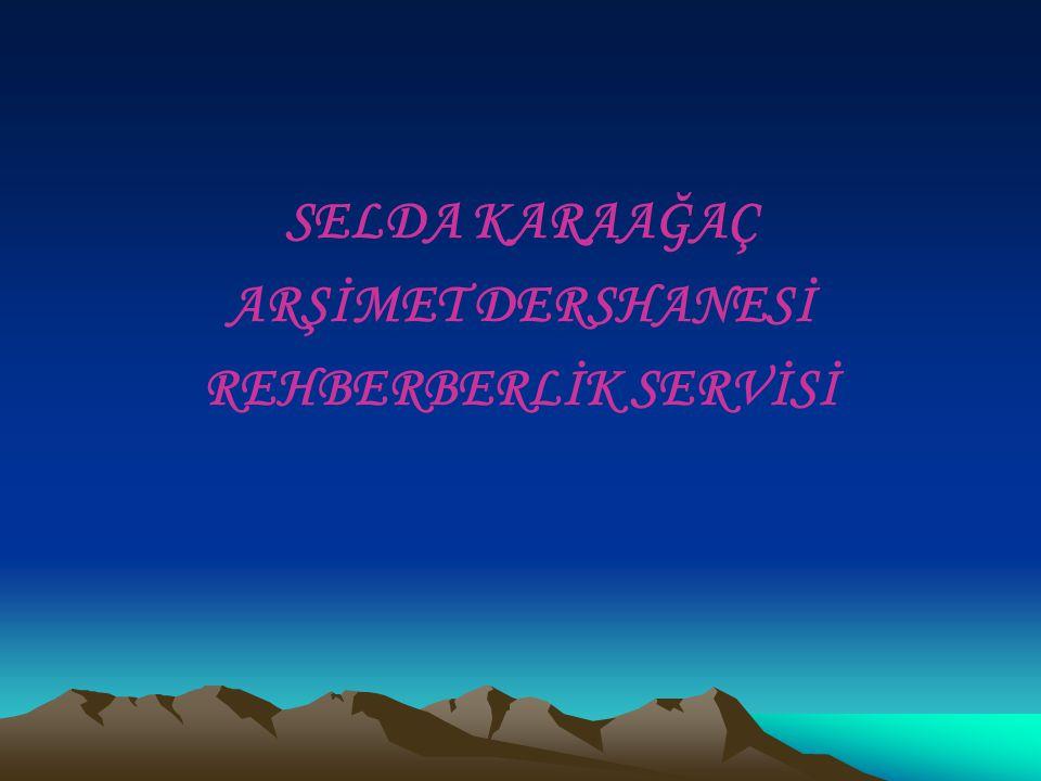 SELDA KARAAĞAÇ ARŞİMET DERSHANESİ REHBERBERLİK SERVİSİ