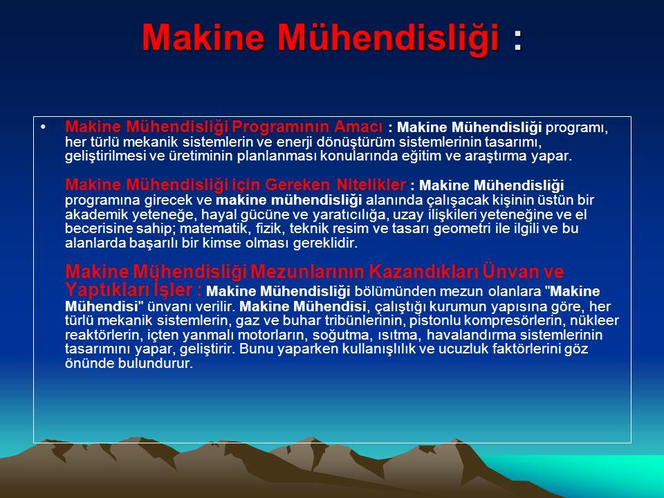 •Makine Mühendislerinin Çalışma Alanları : Kalkınma çabasında olan ülkemizde, diğer teknik elemanlar gibi makine mühendislerine de ihtiyaç duyulmaktadır.