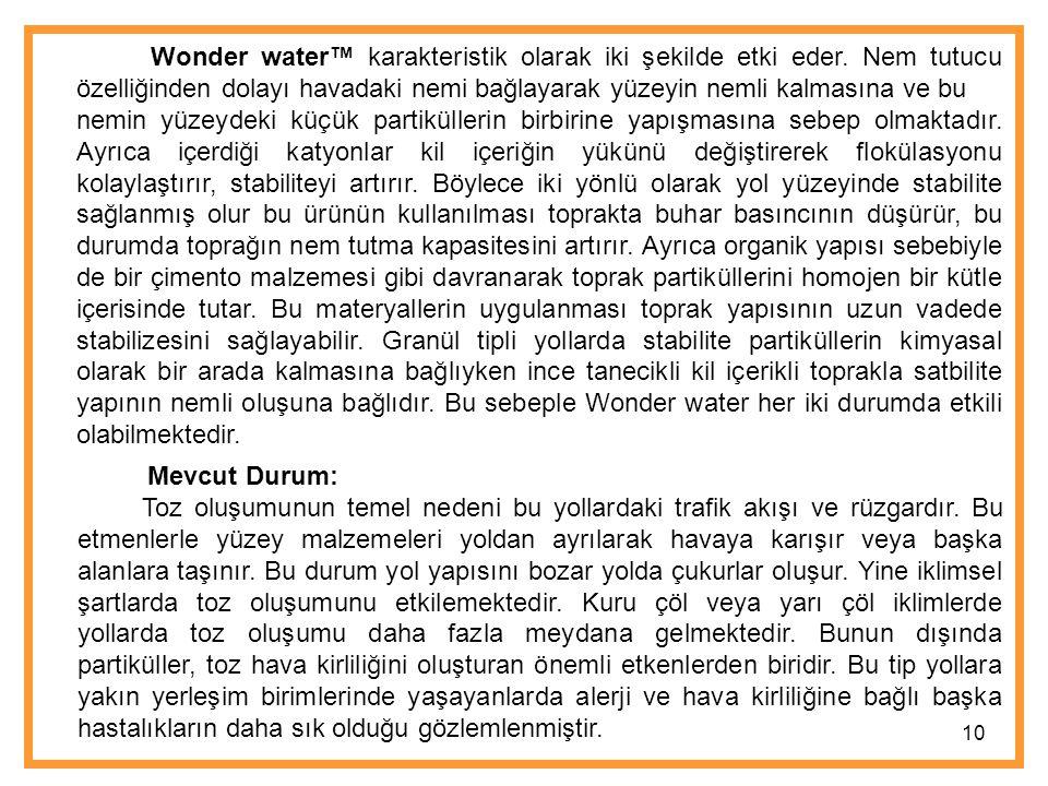 Wonder water™ karakteristik olarak iki şekilde etki eder.