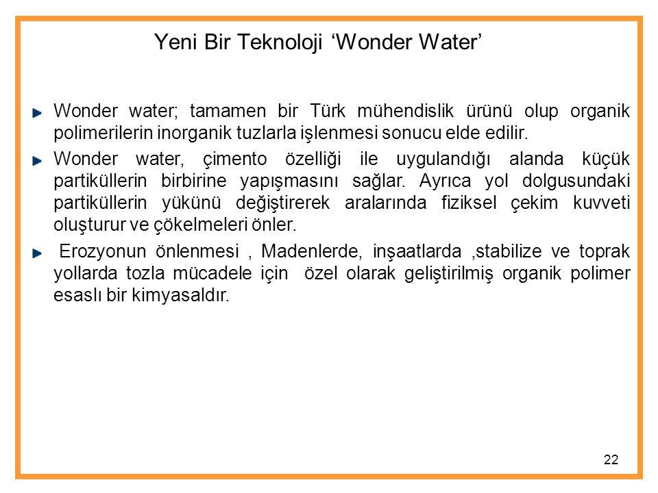 Wonder water; tamamen bir Türk mühendislik ürünü olup organik polimerilerin inorganik tuzlarla işlenmesi sonucu elde edilir.