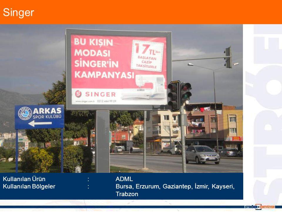 Singer Kullanılan Ürün :ADML Kullanılan Bölgeler :Bursa, Erzurum, Gaziantep, İzmir, Kayseri, Trabzon