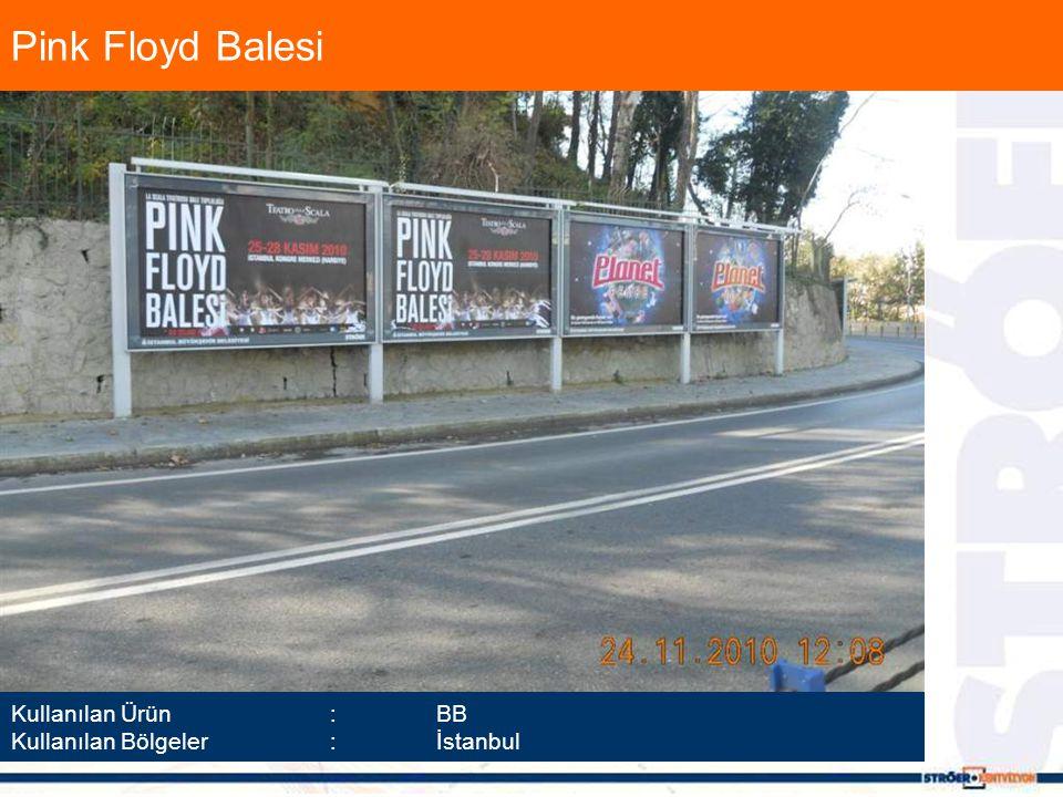 Pink Floyd Balesi Kullanılan Ürün :BB Kullanılan Bölgeler :İstanbul