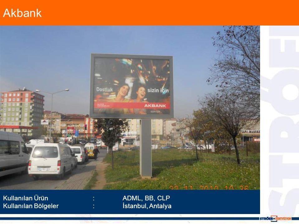 Akbank Kullanılan Ürün :ADML, BB, CLP Kullanılan Bölgeler :İstanbul, Antalya