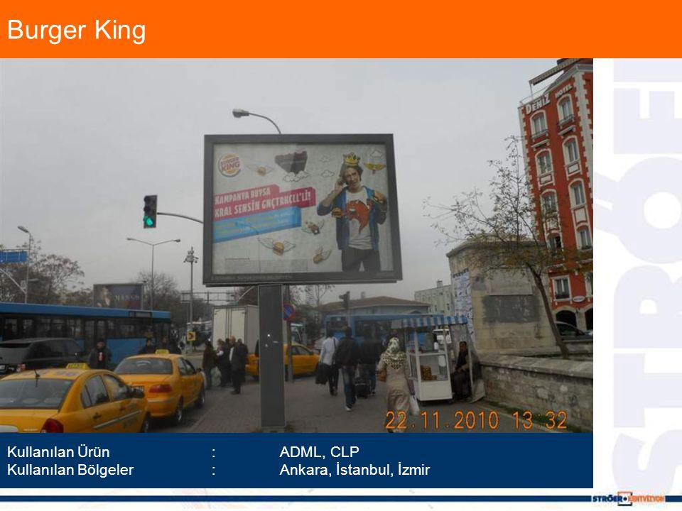Burger King Kullanılan Ürün :ADML, CLP Kullanılan Bölgeler :Ankara, İstanbul, İzmir