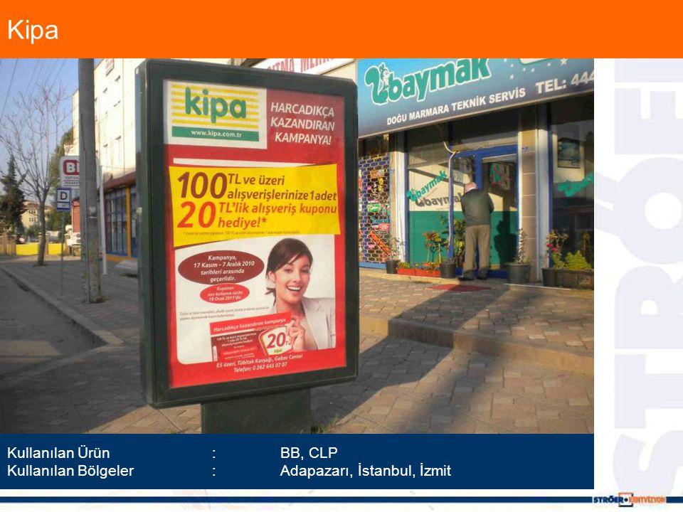 Kipa Kullanılan Ürün :BB, CLP Kullanılan Bölgeler :Adapazarı, İstanbul, İzmit