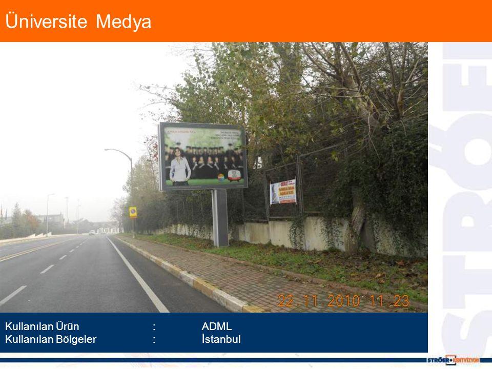 Üniversite Medya Kullanılan Ürün :ADML Kullanılan Bölgeler :İstanbul