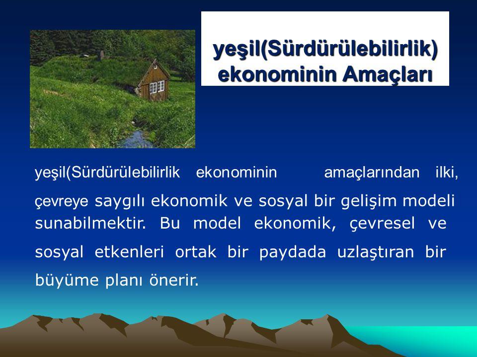 yeşil(Sürdürülebilirlik) ekonominin Amaçları yeşil(Sürdürülebilirlik ekonominin amaçlarından ilki, çevreye saygılı ekonomik ve sosyal bir gelişim modeli sunabilmektir.