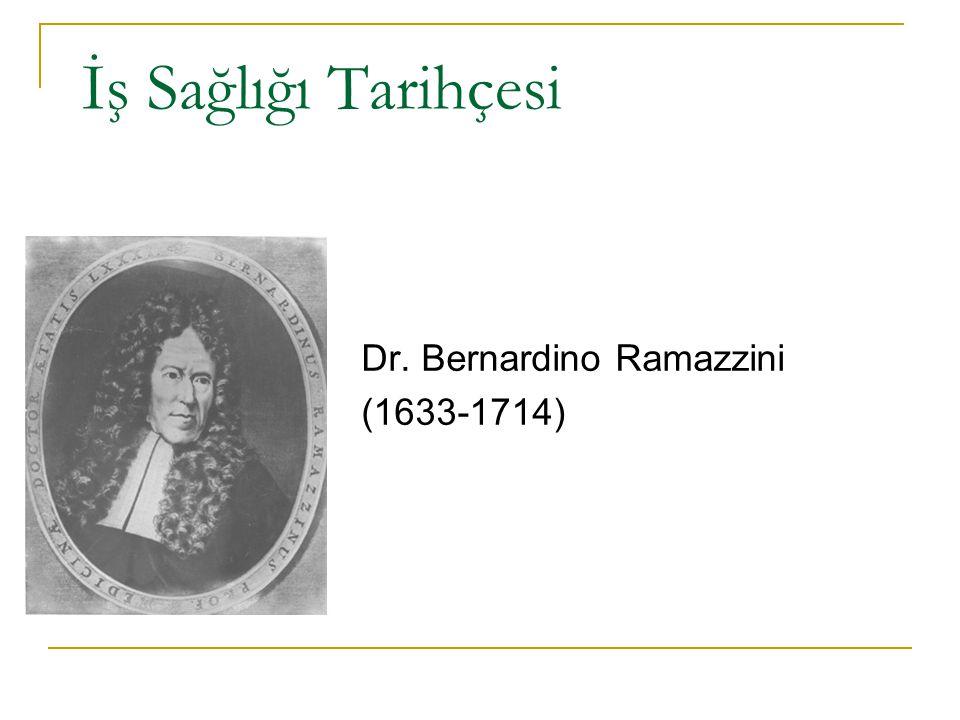 İş Sağlığı Tarihçesi Dr. Bernardino Ramazzini (1633-1714)