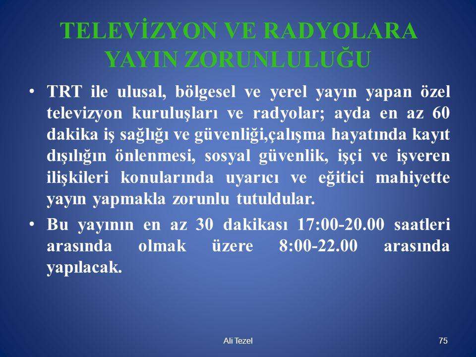 TELEVİZYON VE RADYOLARA YAYIN ZORUNLULUĞU • TRT ile ulusal, bölgesel ve yerel yayın yapan özel televizyon kuruluşları ve radyolar; ayda en az 60 dakik