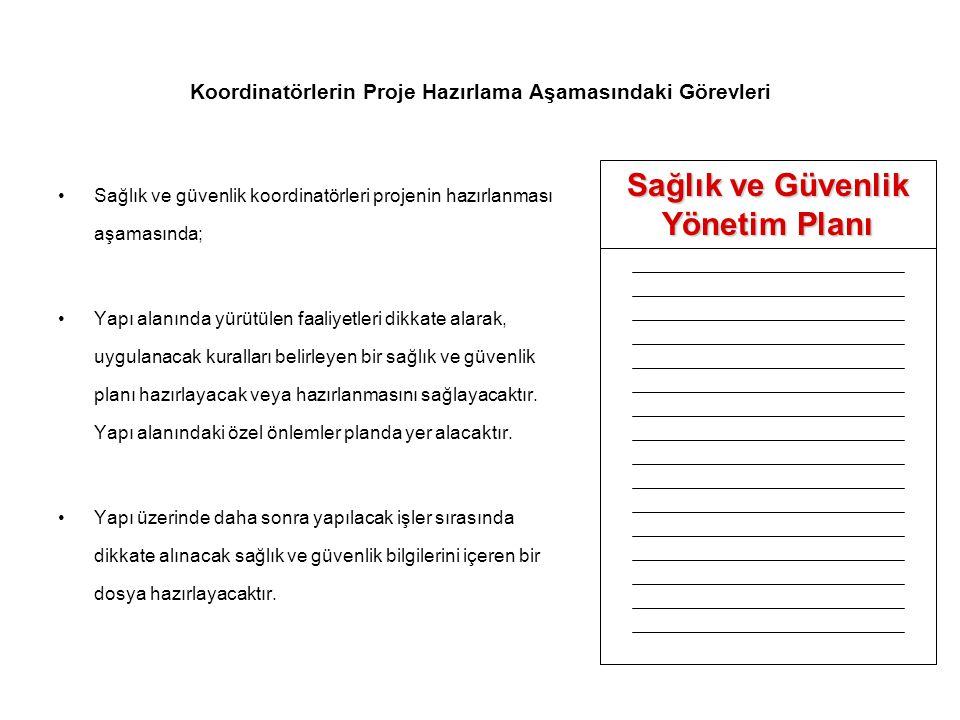 Koordinatörlerin Proje Hazırlama Aşamasındaki Görevleri •Sağlık ve güvenlik koordinatörleri projenin hazırlanması aşamasında; •Yapı alanında yürütülen