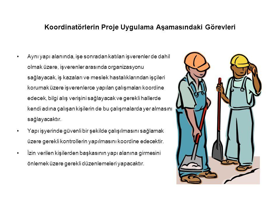 Koordinatörlerin Proje Uygulama Aşamasındaki Görevleri •Aynı yapı alanında, işe sonradan katılan işverenler de dahil olmak üzere, işverenler arasında