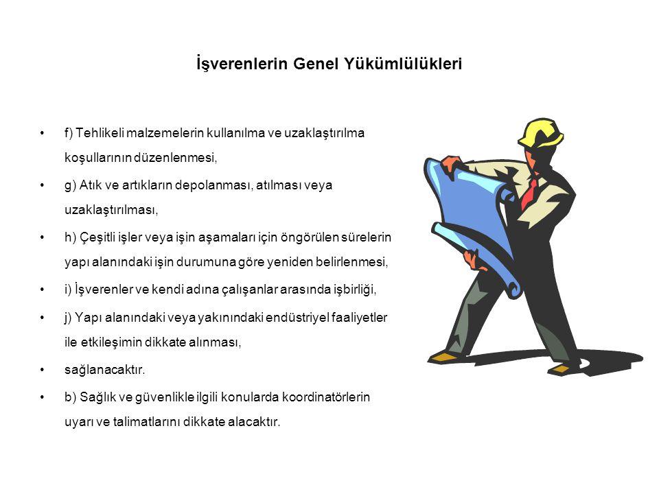 İşverenlerin Genel Yükümlülükleri •f) Tehlikeli malzemelerin kullanılma ve uzaklaştırılma koşullarının düzenlenmesi, •g) Atık ve artıkların depolanmas