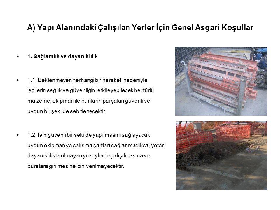 A) Yapı Alanındaki Çalışılan Yerler İçin Genel Asgari Koşullar •1. Sağlamlık ve dayanıklılık •1.1. Beklenmeyen herhangi bir hareketi nedeniyle işçiler