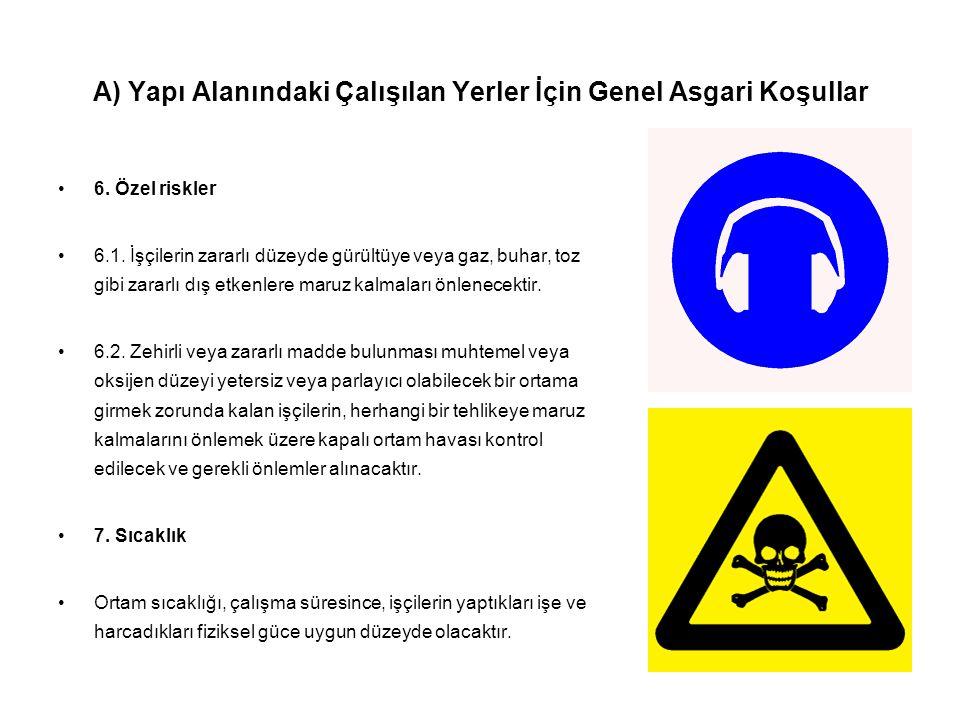 A) Yapı Alanındaki Çalışılan Yerler İçin Genel Asgari Koşullar •6. Özel riskler •6.1. İşçilerin zararlı düzeyde gürültüye veya gaz, buhar, toz gibi za