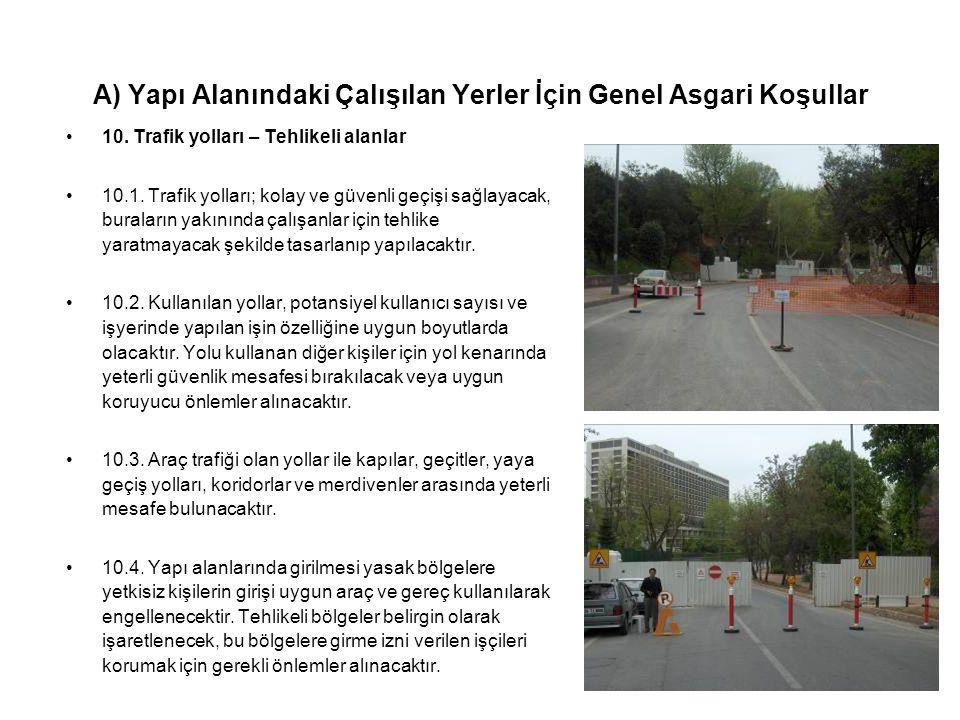 A) Yapı Alanındaki Çalışılan Yerler İçin Genel Asgari Koşullar •10. Trafik yolları – Tehlikeli alanlar •10.1. Trafik yolları; kolay ve güvenli geçişi
