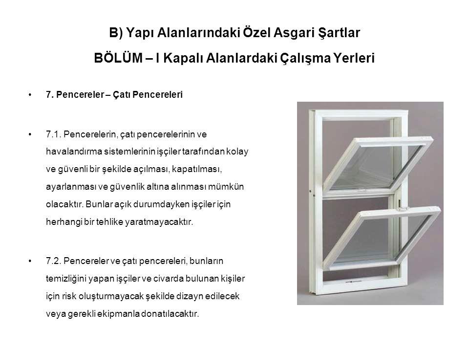 B) Yapı Alanlarındaki Özel Asgari Şartlar BÖLÜM – I Kapalı Alanlardaki Çalışma Yerleri •7. Pencereler – Çatı Pencereleri •7.1. Pencerelerin, çatı penc