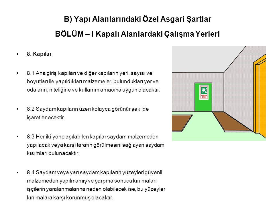 B) Yapı Alanlarındaki Özel Asgari Şartlar BÖLÜM – I Kapalı Alanlardaki Çalışma Yerleri •8. Kapılar •8.1 Ana giriş kapıları ve diğer kapıların yeri, sa