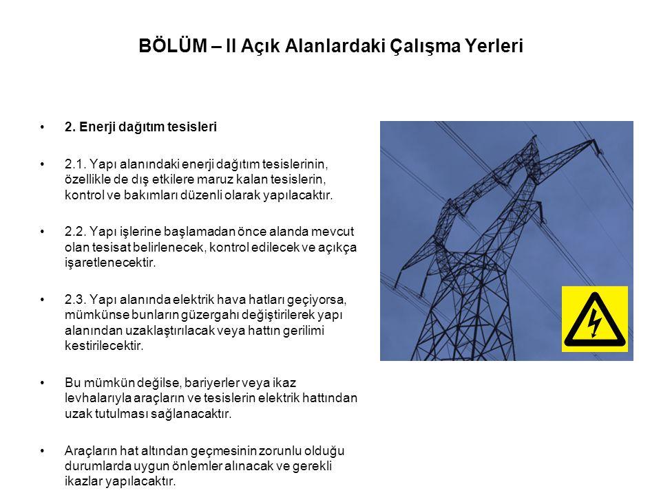 BÖLÜM – II Açık Alanlardaki Çalışma Yerleri •2. Enerji dağıtım tesisleri •2.1. Yapı alanındaki enerji dağıtım tesislerinin, özellikle de dış etkilere