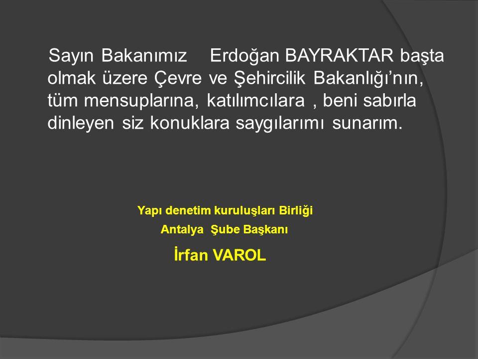 Sayın Bakanımız Erdoğan BAYRAKTAR başta olmak üzere Çevre ve Şehircilik Bakanlığı'nın, tüm mensuplarına, katılımcılara, beni sabırla dinleyen siz konuklara saygılarımı sunarım.