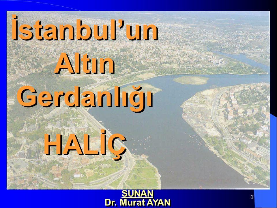 1 SUNAN Dr. Murat AYAN SUNAN Dr. Murat AYAN İstanbul'un Altın Gerdanlığı HALİÇ İstanbul'un Altın Gerdanlığı HALİÇ