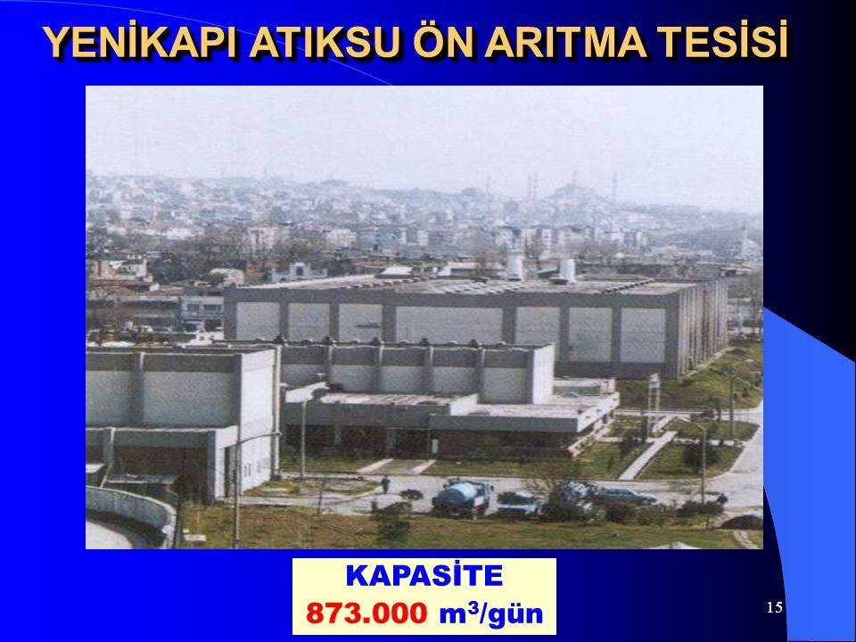 15 YENİKAPI ATIKSU ÖN ARITMA TESİSİ KAPASİTE 873.000 m 3 /gün