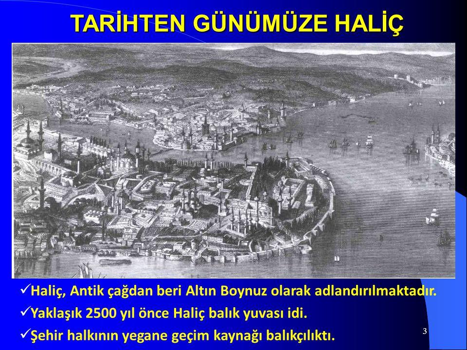 4 OSMANLI DÖNEMİNDE ;  Donanmaya barınaklık eden Haliç'te tersaneler inşa edildi,  Haliç kıyıları, sayfiye yeri olarak rağbet görmeye başladı,  Lale devrinde bu cennet köşe büyük bir ihtişama sahne oldu.