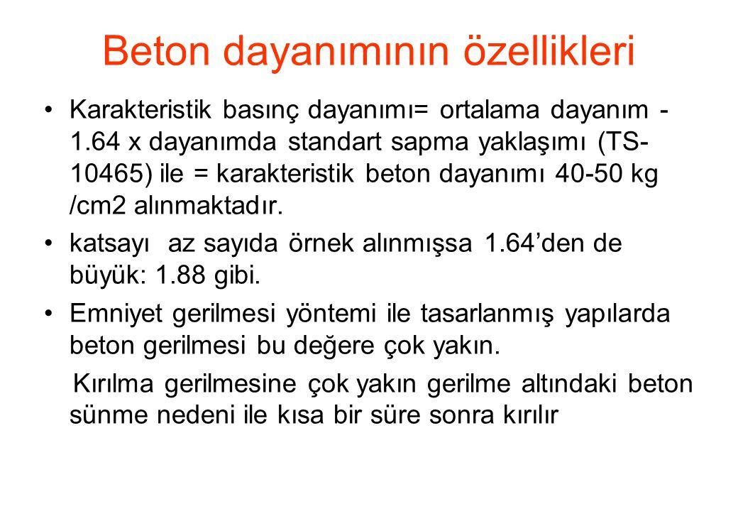 Beton dayanımının özellikleri •Karakteristik basınç dayanımı= ortalama dayanım - 1.64 x dayanımda standart sapma yaklaşımı (TS- 10465) ile = karakteri