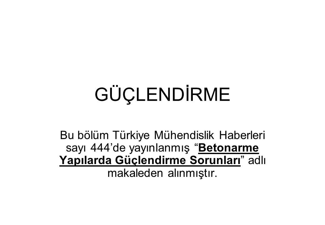 """GÜÇLENDİRME Bu bölüm Türkiye Mühendislik Haberleri sayı 444'de yayınlanmış """"Betonarme Yapılarda Güçlendirme Sorunları"""" adlı makaleden alınmıştır."""