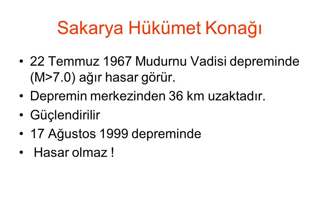 Sakarya Hükümet Konağı •22 Temmuz 1967 Mudurnu Vadisi depreminde (M>7.0) ağır hasar görür. •Depremin merkezinden 36 km uzaktadır. •Güçlendirilir •17 A