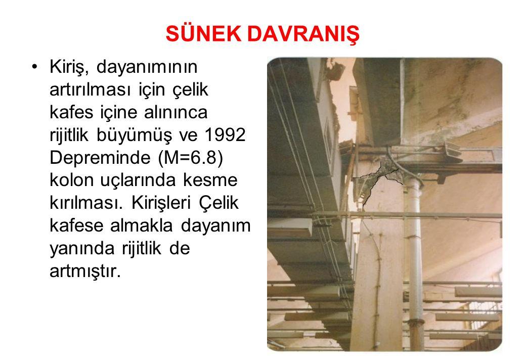 SÜNEK DAVRANIŞ •Kiriş, dayanımının artırılması için çelik kafes içine alınınca rijitlik büyümüş ve 1992 Depreminde (M=6.8) kolon uçlarında kesme kırılması.