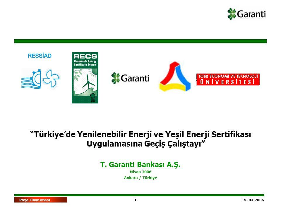 """1 28.04.2006Proje Finansmanı """"Türkiye'de Yenilenebilir Enerji ve Yeşil Enerji Sertifikası Uygulamasına Geçiş Çalıştayı"""" T. Garanti Bankası A.Ş. Nisan"""