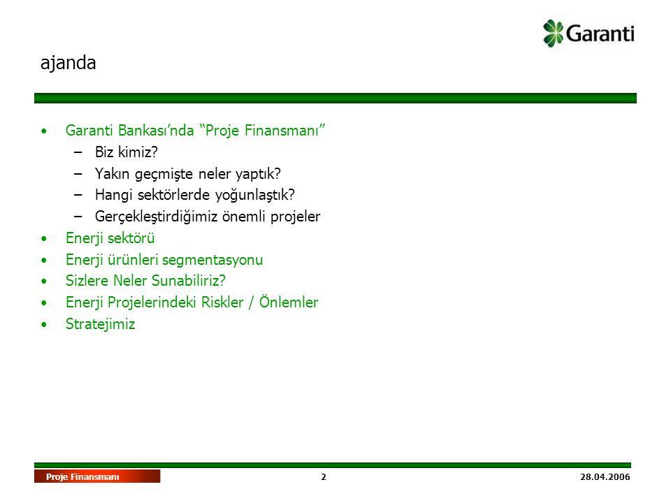 """2 28.04.2006Proje Finansmanı ajanda •Garanti Bankası'nda """"Proje Finansmanı"""" –Biz kimiz? –Yakın geçmişte neler yaptık? –Hangi sektörlerde yoğunlaştık?"""