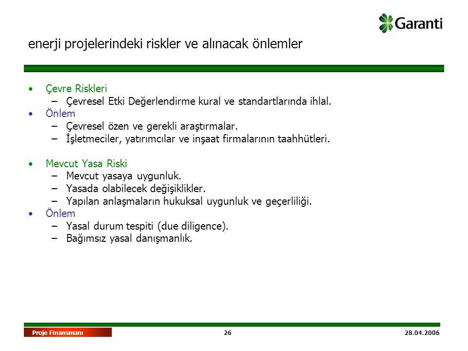 26 28.04.2006Proje Finansmanı •Çevre Riskleri –Çevresel Etki Değerlendirme kural ve standartlarında ihlal. •Önlem –Çevresel özen ve gerekli araştırmal