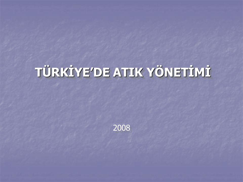 TÜRKİYE'DE ATIK YÖNETİMİ TÜRKİYE'DE ATIK YÖNETİMİ 2008