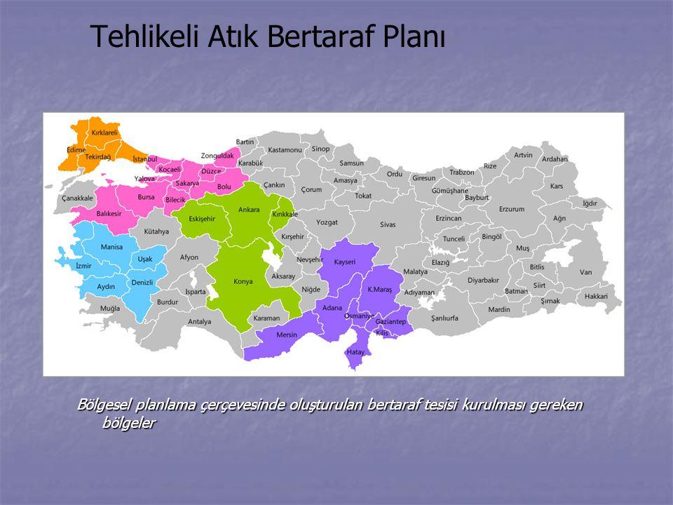 Tehlikeli Atık Bertaraf Planı Bölgesel planlama çerçevesinde oluşturulan bertaraf tesisi kurulması gereken bölgeler