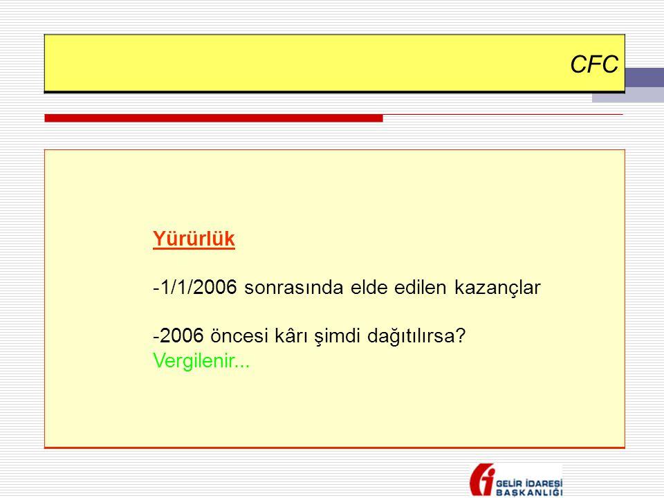CFC Yürürlük -1/1/2006 sonrasında elde edilen kazançlar -2006 öncesi kârı şimdi dağıtılırsa? Vergilenir...
