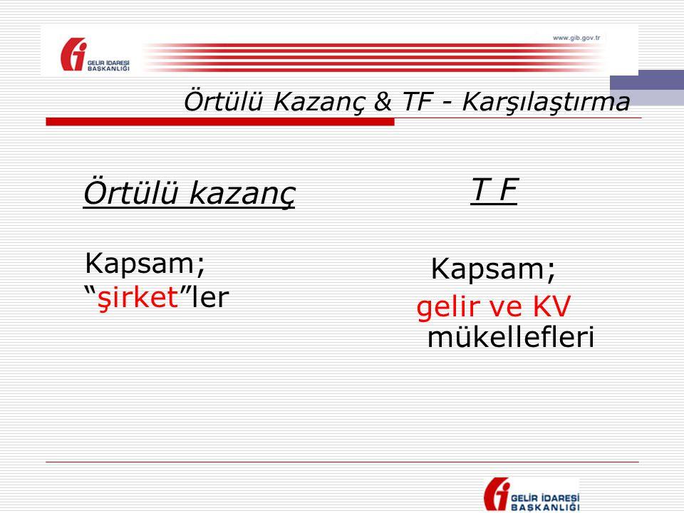 """Örtülü Kazanç & TF - Karşılaştırma Örtülü kazanç Kapsam; """"şirket""""ler T F Kapsam; gelir ve KV mükellefleri"""