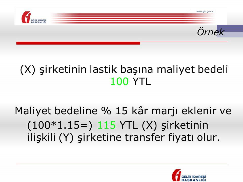 (X) şirketinin lastik başına maliyet bedeli 100 YTL Maliyet bedeline % 15 kâr marjı eklenir ve (100*1.15=) 115 YTL (X) şirketinin ilişkili (Y) şirketi