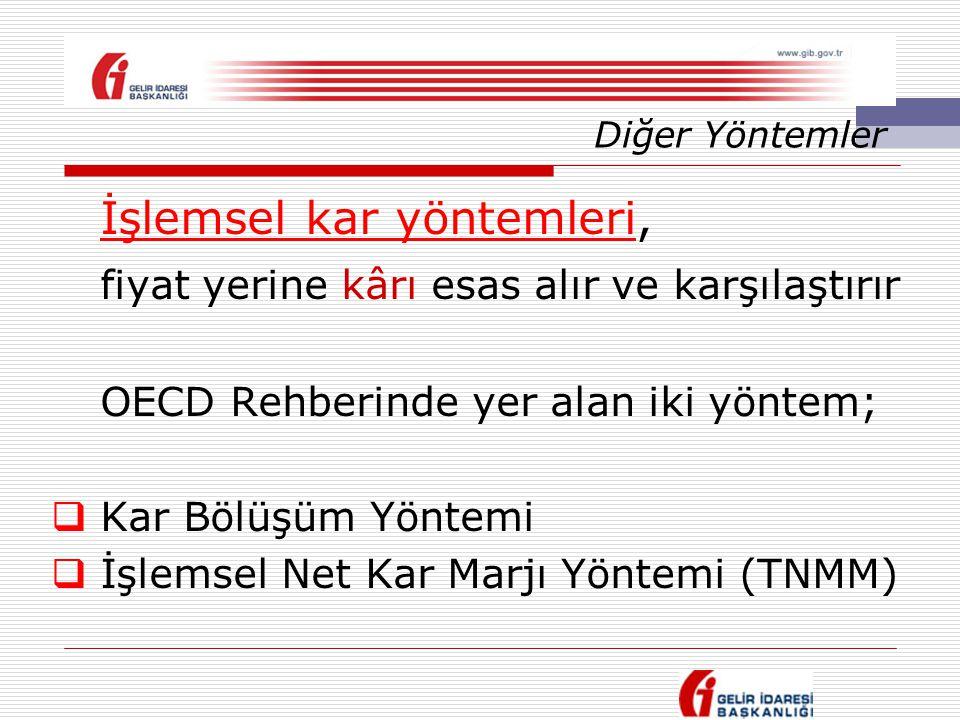 Diğer Yöntemler İşlemsel kar yöntemleri, fiyat yerine kârı esas alır ve karşılaştırır OECD Rehberinde yer alan iki yöntem;  Kar Bölüşüm Yöntemi  İşl