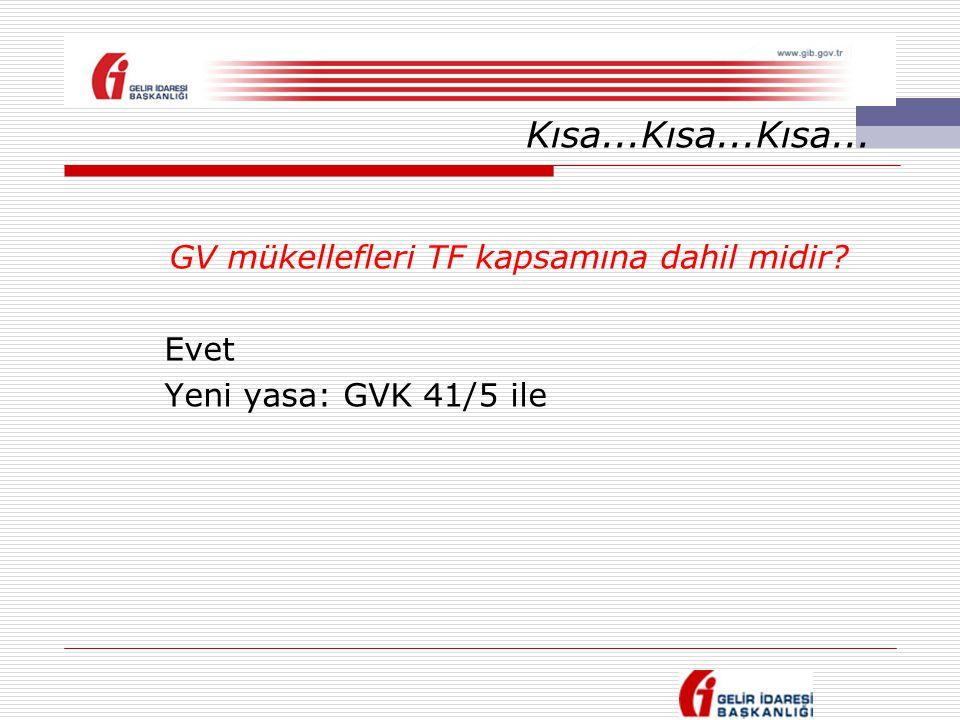 Kısa...Kısa...Kısa... GV mükellefleri TF kapsamına dahil midir? Evet Yeni yasa: GVK 41/5 ile