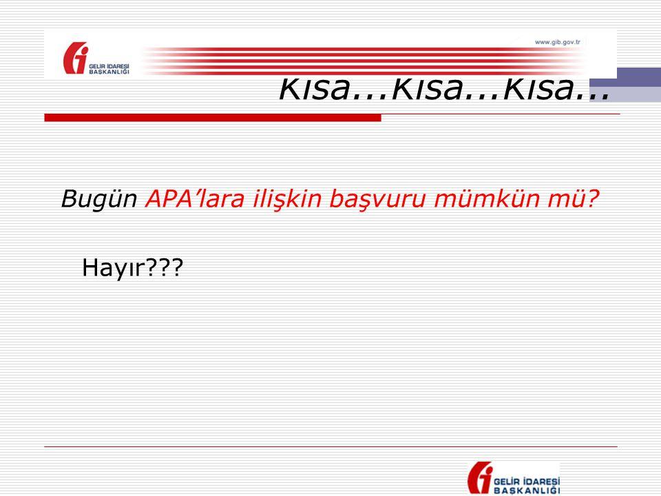 Kısa...Kısa...Kısa... Bugün APA'lara ilişkin başvuru mümkün mü? Hayır???