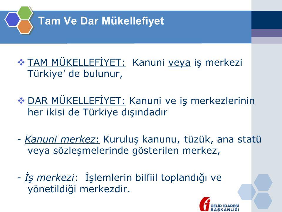 Tam Ve Dar Mükellefiyet  TAM MÜKELLEFİYET: Kanuni veya iş merkezi Türkiye' de bulunur,  DAR MÜKELLEFİYET: Kanuni ve iş merkezlerinin her ikisi de Tü