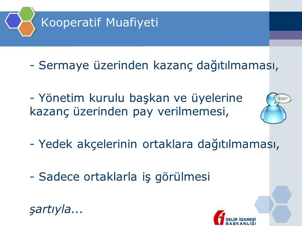 Kooperatif Muafiyeti - Sermaye üzerinden kazanç dağıtılmaması, - Yönetim kurulu başkan ve üyelerine kazanç üzerinden pay verilmemesi, - Yedek akçeleri
