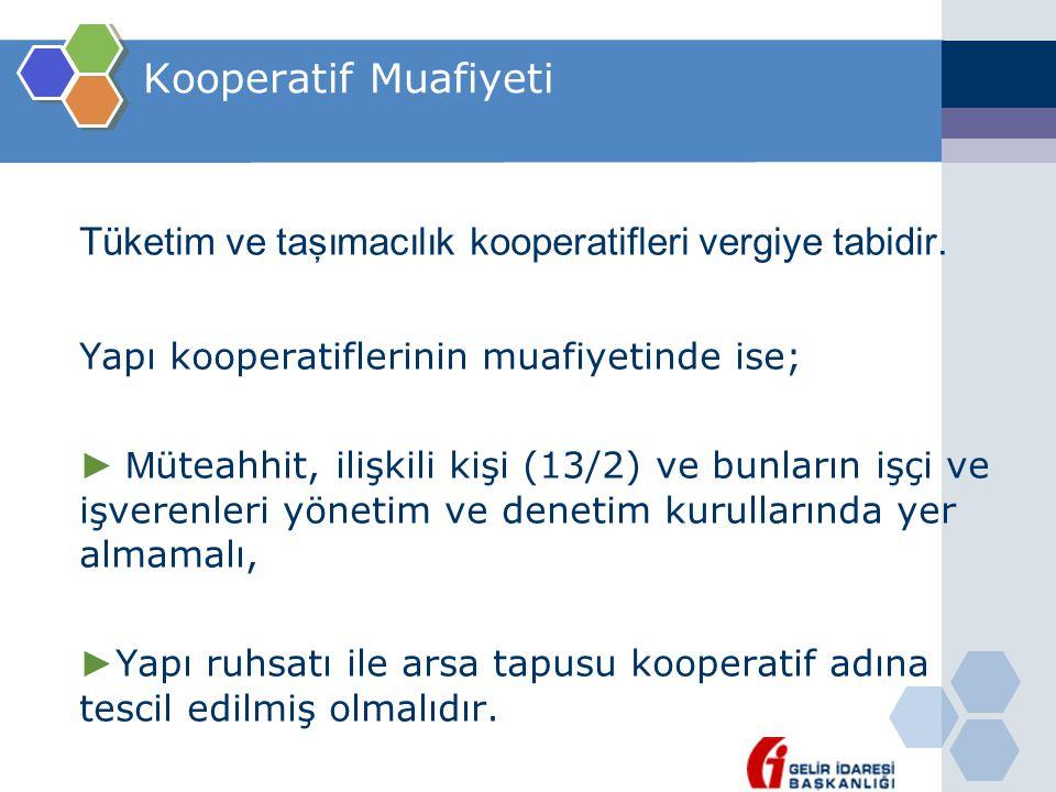 Kooperatif Muafiyeti Tüketim ve taşımacılık kooperatifleri vergiye tabidir. Yapı kooperatiflerinin muafiyetinde ise; ► M üteahhit, ilişkili kişi (13/2