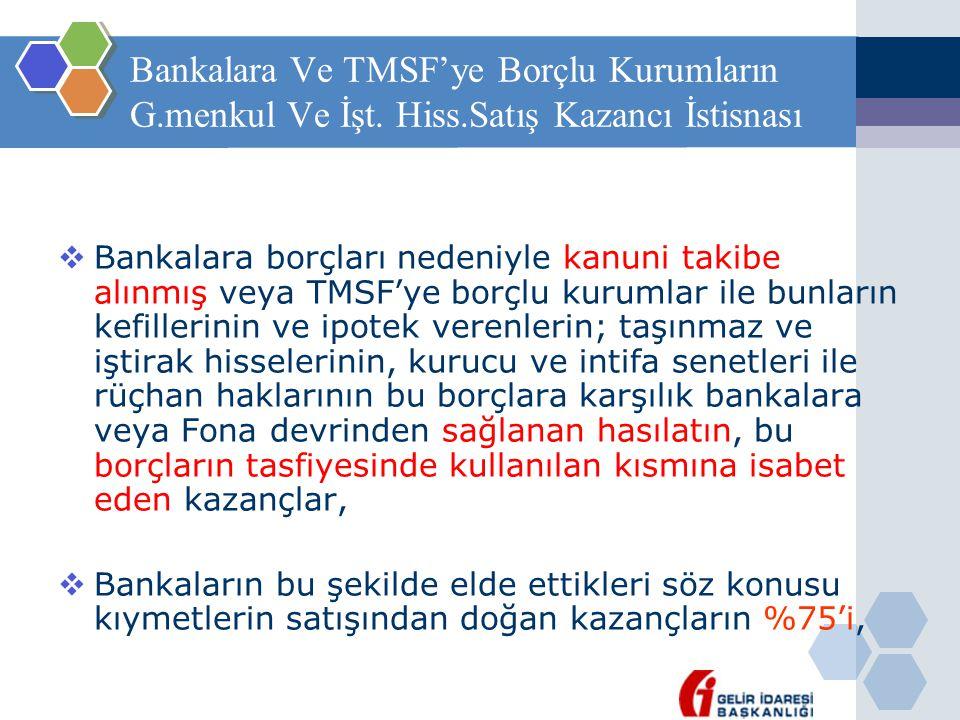 Bankalara Ve TMSF'ye Borçlu Kurumların G.menkul Ve İşt. Hiss.Satış Kazancı İstisnası  Bankalara borçları nedeniyle kanuni takibe alınmış veya TMSF'ye