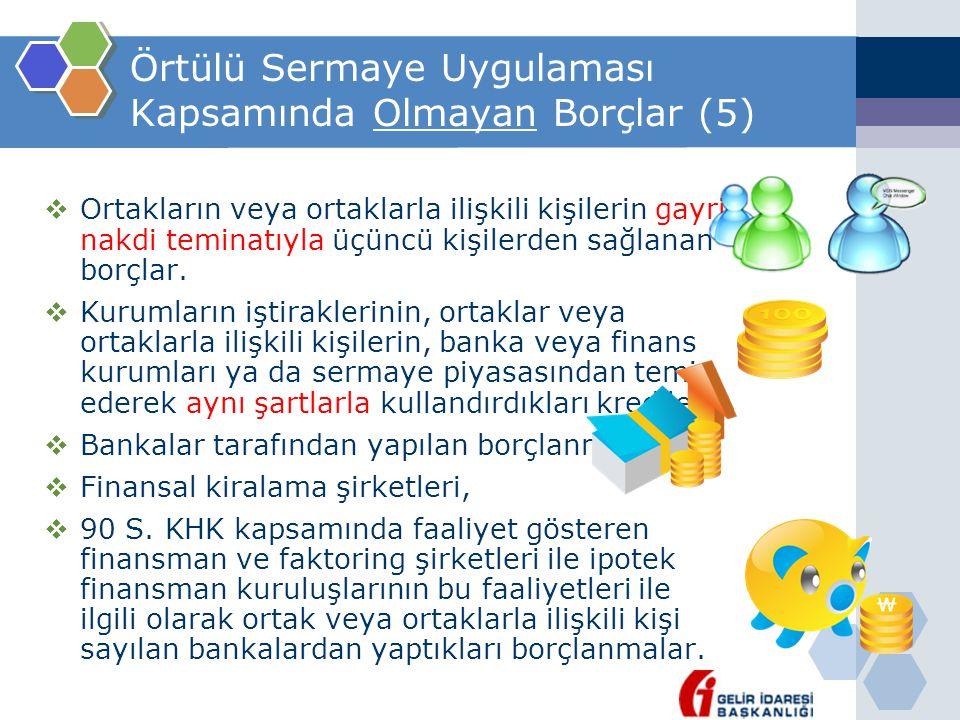 Örtülü Sermaye Uygulaması Kapsamında Olmayan Borçlar (5)  Ortakların veya ortaklarla ilişkili kişilerin gayri nakdi teminatıyla üçüncü kişilerden sağ