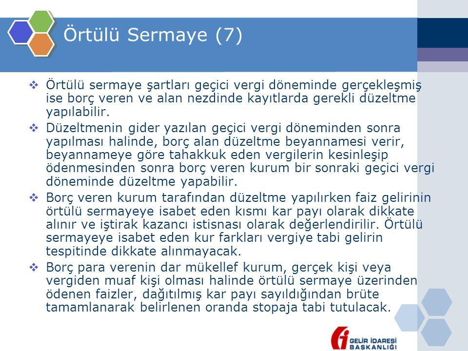 Örtülü Sermaye (7)  Örtülü sermaye şartları geçici vergi döneminde gerçekleşmiş ise borç veren ve alan nezdinde kayıtlarda gerekli düzeltme yapılabil