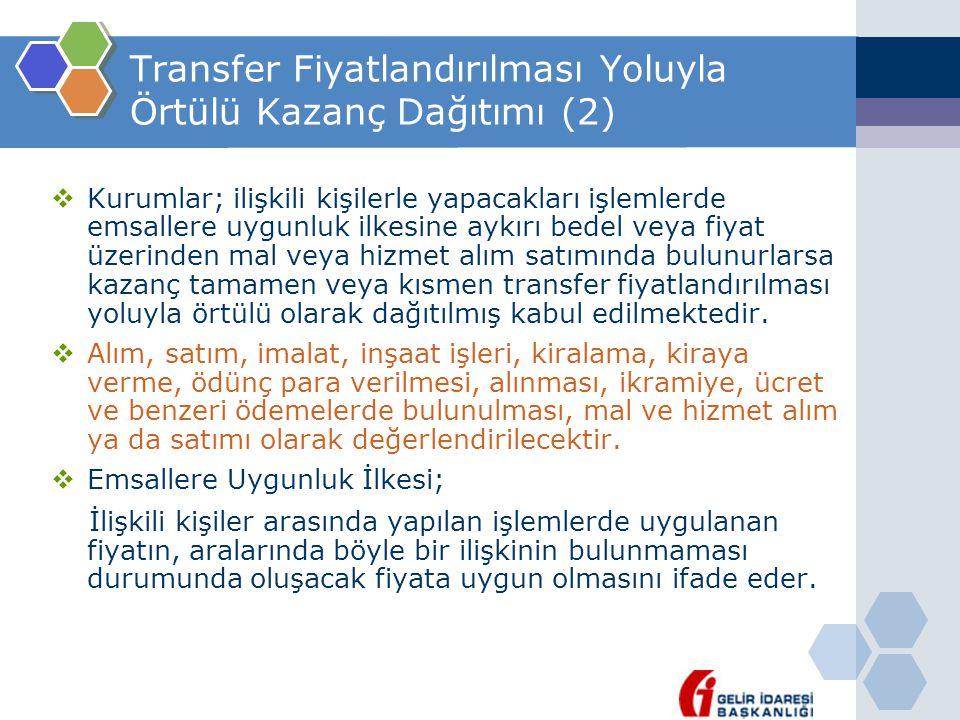 Transfer Fiyatlandırılması Yoluyla Örtülü Kazanç Dağıtımı (2)  Kurumlar; ilişkili kişilerle yapacakları işlemlerde emsallere uygunluk ilkesine aykırı